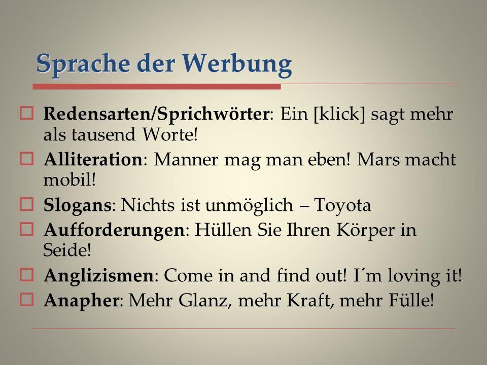 Sprache der Werbung Redensarten/Sprichwörter: Ein [klick] sagt mehr als tausend Worte! Alliteration: Manner mag man eben! Mars macht mobil!